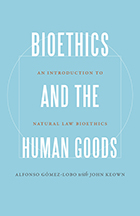 Bioethics and the Human Goods: An Introduction to Natural Law Bioethics.